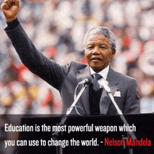 """Education is the most powerful weapon which you can use to change the world"" -- Nelson Mandela at the University of Witwatersrand in 2003"